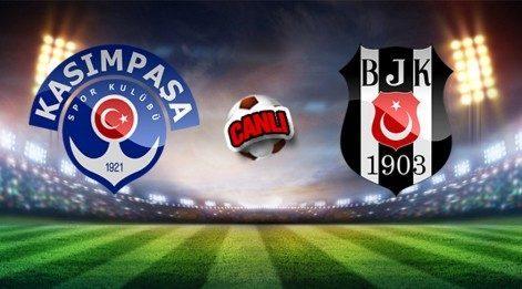 Kasımpaşa Beşiktaş maçı kaç kaç? - Canlı Yayın (Lig TV izle)