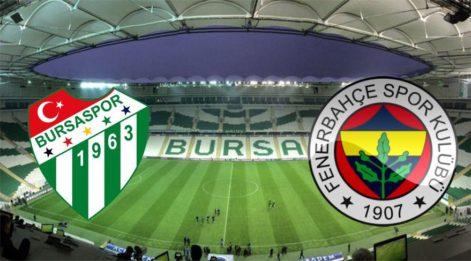 Bursaspor - Fenerbahçe maçı canlı izle (Bursaspor FB maçı canlı anlatım)