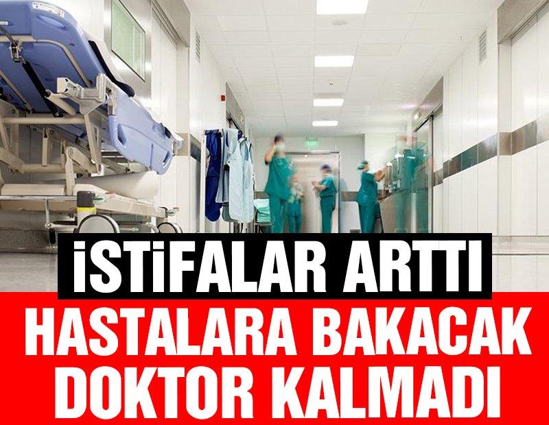 'İstifalar arttı, hastalara bakacak doktor kalmadı'
