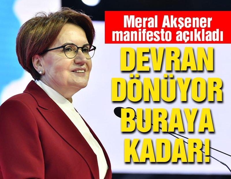 Meral Akşener manifesto açıkladı: Devran dönüyor, buraya kadar!