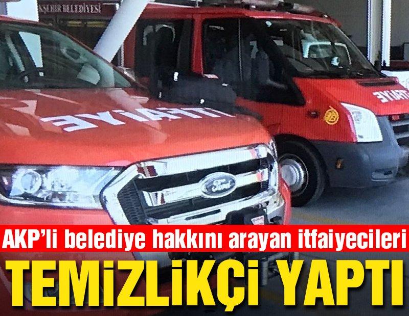 AKP'li belediye hakkını arayan itfaiyecileri temizlik işlerine sürdü